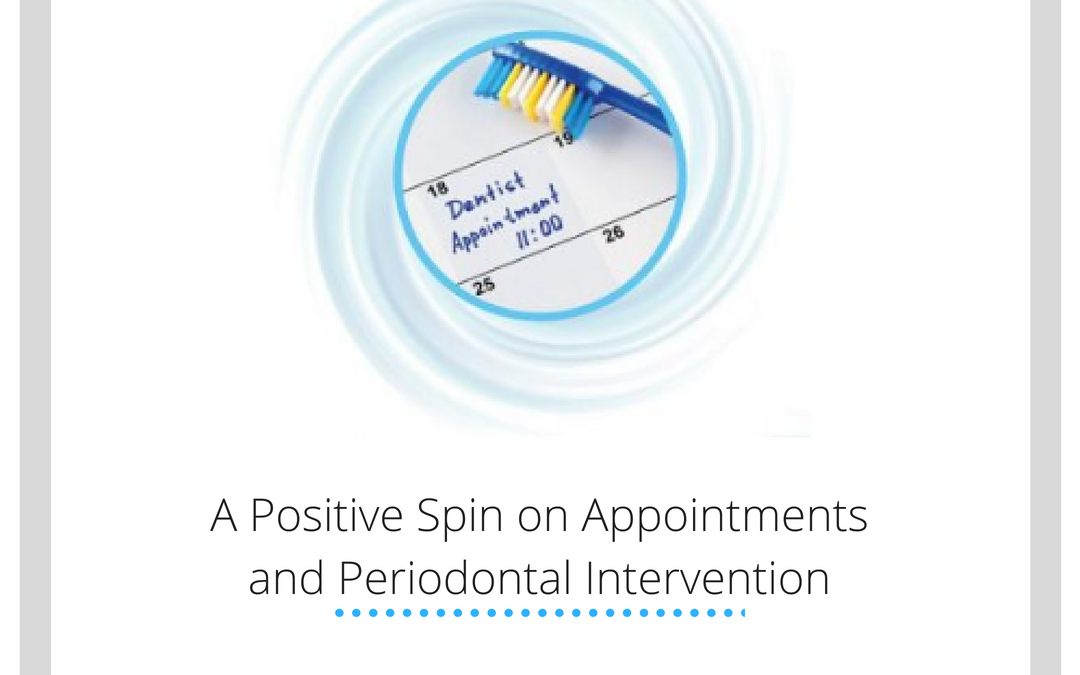 A Positive Spin on Appointments and Periodontal Intervention