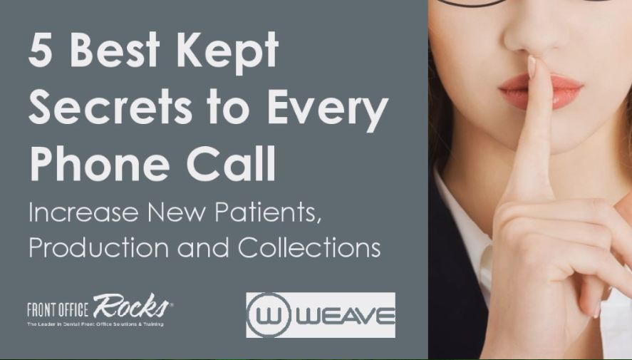 5 Best Kept Secrets to Every Phone Call that Increase Your New Patients, Production and Collections
