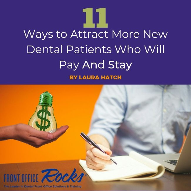 11 Ways to Attract More New Dental Patients Who Will Pay And Stay