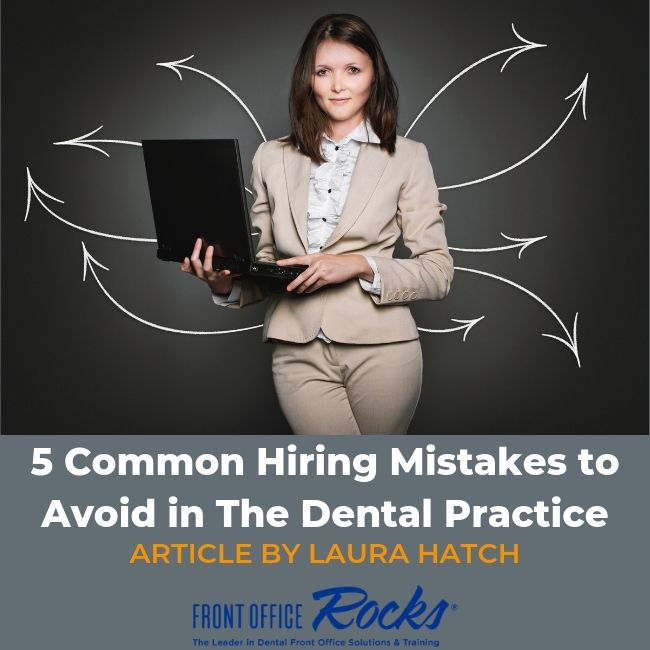 5 Common Hiring Mistakes to Avoid in The Dental Practice